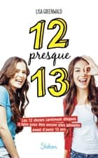 12 presque 13 eBook by Lisa GREENWALD