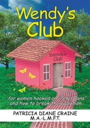 "Wendy's Club - ...For Women Hooked on ""Peter Pans"" and How to Break the Addiction ebook by Patricia Diane Craine"
