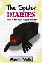 The Spider Diaries, Book 1: The Eight-legged Monster ebook by Mark Mulle