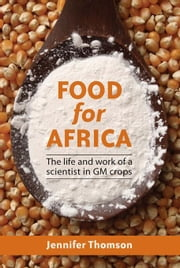 Food for Africa: The Life and Work of a Scientist in GM Crops ebook by Thomson, Jennifer