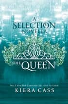 The Queen (The Selection) 電子書 by Kiera Cass