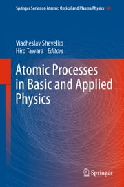 Atomic Processes in Basic and Applied Physics ebook by