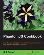PhantomJS Cookbook ebook by Rob Friesel