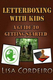 Letterboxing with Kids: A Guide to Getting Started ebook by Lisa Cordeiro