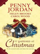 It Happened at Christmas ebook by Penny Jordan,Helen Brooks,Carol Wood