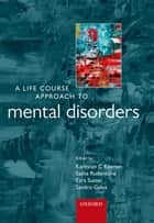 A Life Course Approach to Mental Disorders ebook by Karestan C. Koenen, Sasha Rudenstine, Ezra Susser,...