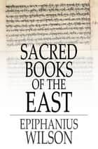 Sacred Books of the East ebook by Epiphanius Wilson,Various