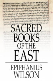 Sacred Books of the East - Selections from the Vedic Hymns, Zend-Avesta, Dhammapada, Upanishads, the Koran, and the Life of Buddha ebook by Epiphanius Wilson,Various