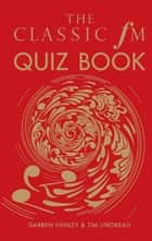 The Classic FM Quiz Book ebook by Darren Henley, Tim Lihoreau