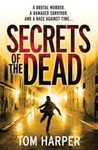 Secrets of the Dead ebook by Tom Harper
