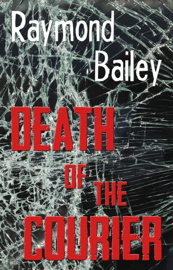 Death of the Courier ebook by Raymond Bailey