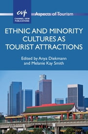 Ethnic and Minority Cultures as Tourist Attractions ebook by Anya Diekmann,Melanie Kay Smith