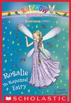 Rosalie the Rapunzel Fairy (Storybook Fairies #3) ebook by Daisy Meadows
