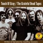 Touch of Gray The Grateful Dead Tapes audiobook by