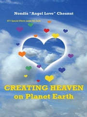 "Creating Heaven on Planet Earth ebook by Nondis ""Angel Love"" Chesnut"