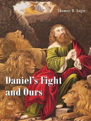 Daniel's Fight and Ours ebook by Thomas D. Logie