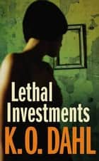 Lethal Investments ebook by Kjell Ola Dahl