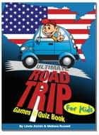 Ultimate Roadtrip Games & Quiz Book For Kids ebook by Melissa Russell, Linda Alchin