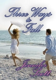 Three Ways to Fall - Tennessee Love: The Collection, #3 ebook by Jennifer Scott