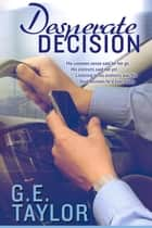 Desperate Decision ebook by G. E. Taylor