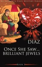 Once She Saw... Brilliant Jewels - Ms Araminta Cozy Mystery Series, #3 ebook by Deborah Diaz