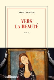 Vers la beauté ebook by David Foenkinos