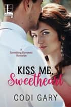 Kiss Me, Sweetheart ebook by Codi Gary