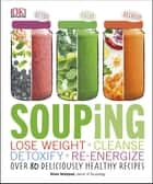 Souping - Lose Weight - Cleanse - Detoxify - Re-Energize; Over 80 Deliciously Healthy Recipes ebook by Alison Velázquez