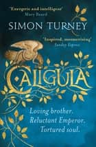 Caligula - The Damned Emperors Book 1 ebook by Simon Turney