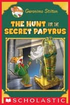 The Hunt for the Secret Papyrus (Geronimo Stilton: Special Edition) ebook by Geronimo Stilton