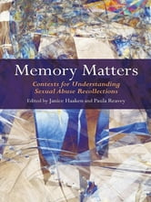 Memory Matters - Contexts for Understanding Sexual Abuse Recollections ebook by