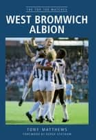 West Bromwich Albion - The Top 100 Matches ebook by Tony Matthews