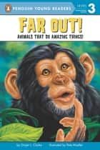 Far Out! - Animals That Do Amazing Things ebook by Ginjer L. Clarke, Pete Mueller, Brittany Hatrack