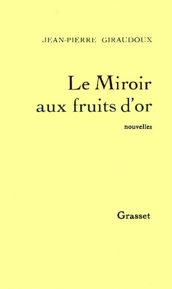 Le miroir aux fruits d'or eBook by Jean-Pierre Giraudoux