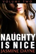 Naughty is Nice Volume 2 (Erotic Fiction Collection) ebook by Jasmine Dayne