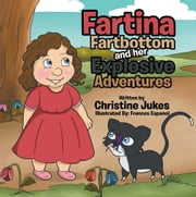 Fartina Fartbottom - And Her Explosive Adventures ebook by Christine Jukes
