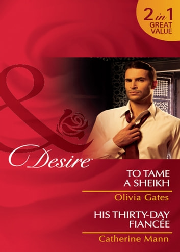 To Tame a Sheikh / His Thirty-Day Fiancée: To Tame a Sheikh (Pride of Zohayd, Book 1) / His Thirty-Day Fiancée (Rich, Rugged & Royal, Book 2) (Mills & Boon Desire) ebook by Olivia Gates,Catherine Mann