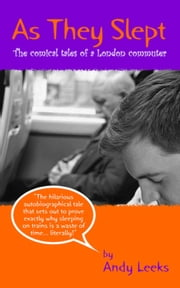As They Slept (The comical tales of a London commuter) ebook by Andy Leeks