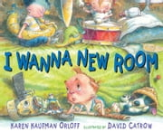 I Wanna New Room ebook by David Catrow,Karen Kaufman Orloff