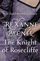 The Knight of Rosecliffe ebook by Rexanne Becnel