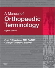 A Manual of Orthopaedic Terminology ebook by Fred R. T. Nelson,Carolyn Taliaferro Blauvelt
