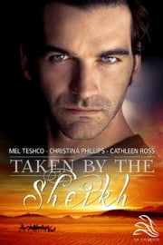 Taken by the Sheikh: A boxed set by three best-selling authors. ebook by Christina Phillips,Mel Teshco,Cathleen Ross