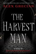 The Harvest Man ebook by Alex Grecian