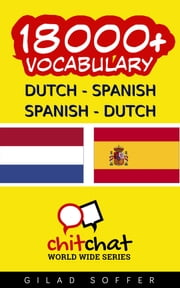 18000+ Dutch - Spanish Spanish - Dutch Vocabulary ebook by Gilad Soffer