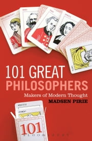 101 Great Philosophers - Makers of Modern Thought ebook by Dr Madsen Pirie