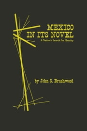 Mexico in Its Novel - A Nation's Search for Identity ebook by John S. Brushwood