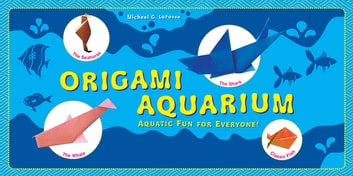 Origami Aquarium - Aquatic fun for everyone!: Origami Book with 20 Projects: Great for Kids & Adults! ebook by Michael G. LaFosse