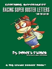Racing Super Buster Letters and You Can Too. Learn the Alphabet and Letters ebook by Stanek, Robert