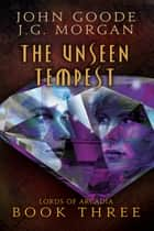 The Unseen Tempest ebook by John Goode, J.G. Morgan