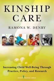 Kinship Care - Increasing Child Well-Being Through Practice, Policy, and Research ebook by Ramona Denby, PhD, MSW, LSW, ACSW